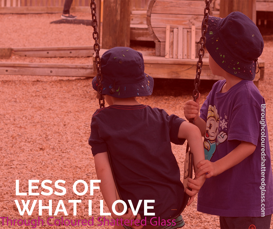 Less of what I love…