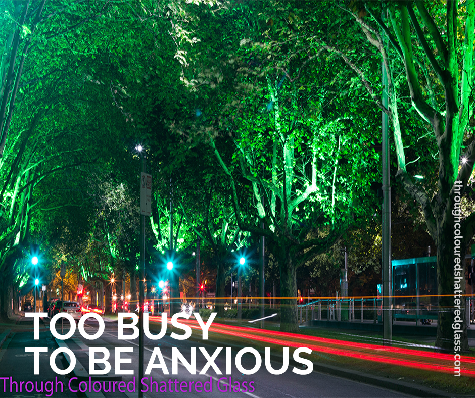Too Busy To Be Anxious
