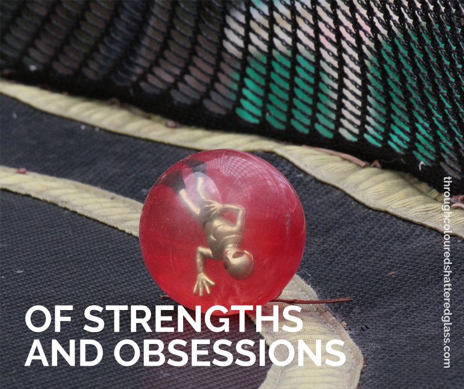 Of strengths and obsessions…