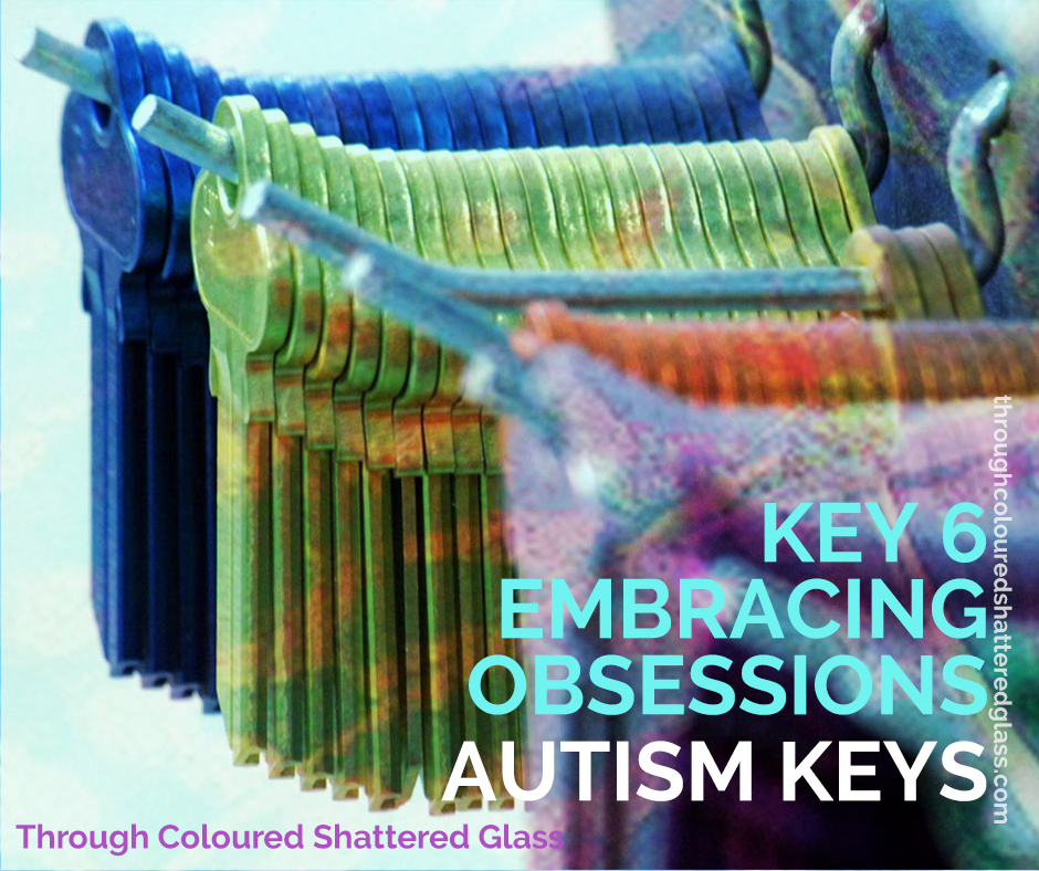 Autism Keys 6. Embracing Obsessions