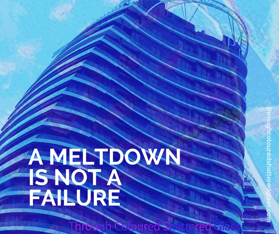 A meltdown is NOT a failure.